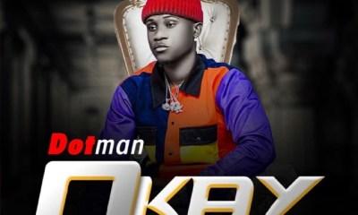 DOWNLOAD MP3: Dotman – Okay (prod. Foxx Beatz)