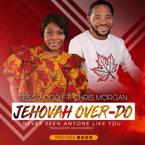 DOWNLOAD MP3: Tessy Ogo ft. Chris Morgan – Jehovah Over Do