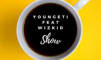 Youngeti Ft. Wizkid – Show