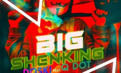Doski Ft. Qdot – Big Shenking