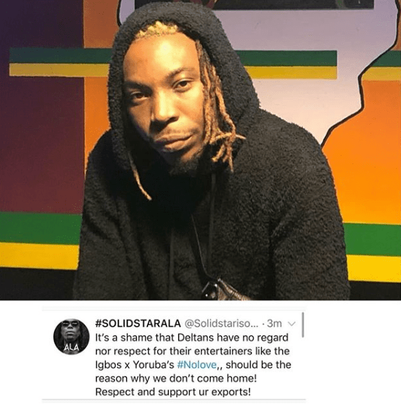 Singer Solidstar whose real name is Joshua Iniyezo, is of the opinion that indigenes of Delta state, his home state, do not show support to entertainers from the state like the Igbos and Yorubas support entertainers from their region.     The singer who is from the Isoko speaking part of the state, stated this via his Twitter handle. He wrote   It's a shame that Deltans have no regard nor respect for their entertainers like the Igbos x Yoruba's #Nolove,, should be the reason why we don't come home! Respect and support ur exports!.''