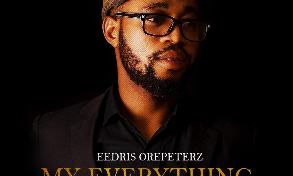 Eedris Orepeterz – My everything