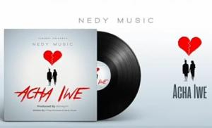 Nedy_Music_-_Acha_Iwe-