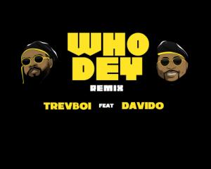 Trevboi_Ft_Davido_-_Who_Dey_Remix-TopNaija.ng