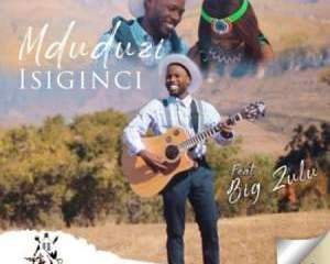 Mduduzi_-_Isiginci_Ft_Big_Zulu-TopNaija.ng