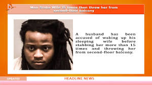 29-Year-old man woke up sleeping wife before stabbing her over 15 times-TopNaija.ng