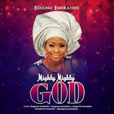 Eguono Emuraishe – Mighty Mighty God [Audio + Lyric]-TopNaija.ng