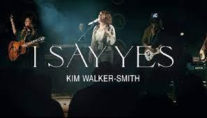 I Say Yes – Kim Walker-Smith [Video + Lyrics] -TopNaija.ng