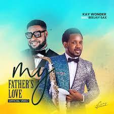 Kay Wonder – My Father's Love Ft. BeeJay Sax-TopNaija.ng