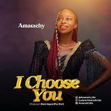 I Choose You – Amarachy-TopNaija.ng
