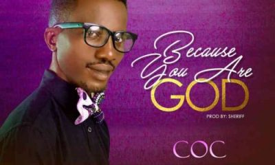 COC – Because You Are God-TopNaija.ng