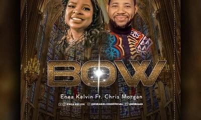 Bow – Enea Kelvin Ft. Chris Morgan-TopNaija.ng