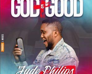 Jude Philips – God Is Good-TopNaija.ng