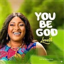 You Be God – Loveth-TopNaija.ng