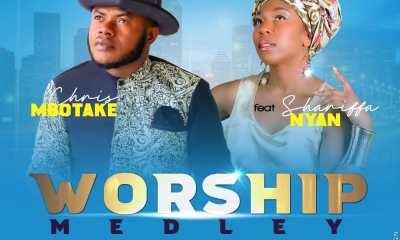 Worship Medley – Chris Mbotake, Shariffa Nyan-TopNaija.ng