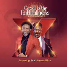 Samsong – Great Is Your Faithfulness (ft. Moses Bliss)-TopNaija.ng