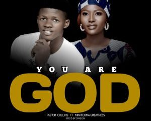 Pastor Collins – You Are God ft. Minister Ifeoma Greatness-TopNaija.ng
