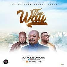 The Way – Kayode Omosa Ft. Dan Tutu & Kazi-TopNaija.ng