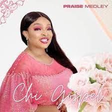 Praise Medley – Chi-Gospel-TopNaija.ng