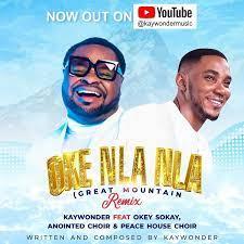Oke Nla Nla (Remix) – Kay Wonder Ft. Okey Sokay, Anointed Choir & Peace House Choir-TopNaija.ng