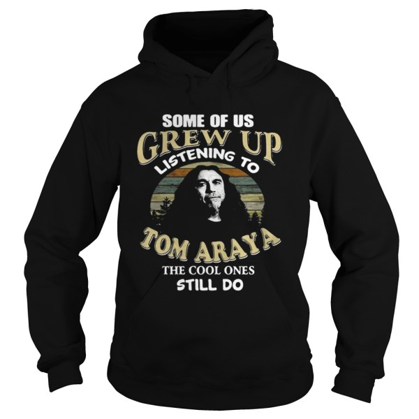 Some of us grew up listening to Tom Araya the cool ones still do shirt Hoodie
