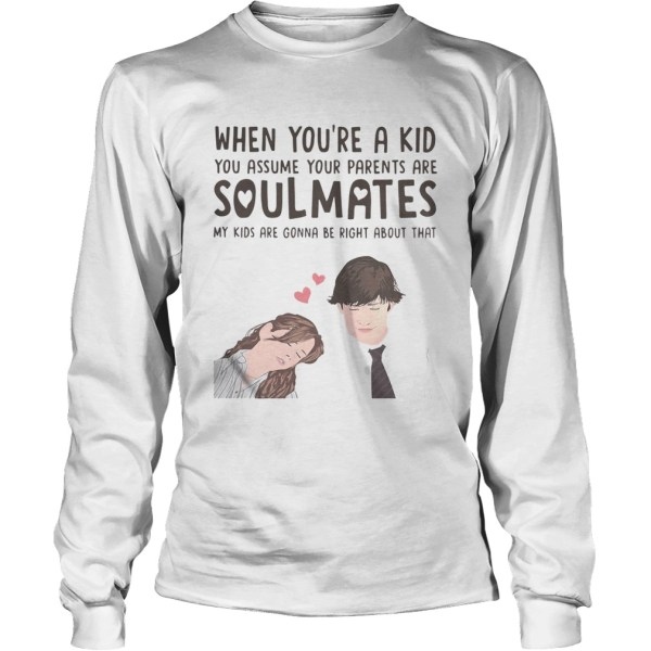 When youre a kid you assume your parents are soulmates shirt Longsleeve Tee Unisex