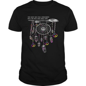 Hippie dream catcher you may say Im a dreamer but Im not the only one shirt Shirt
