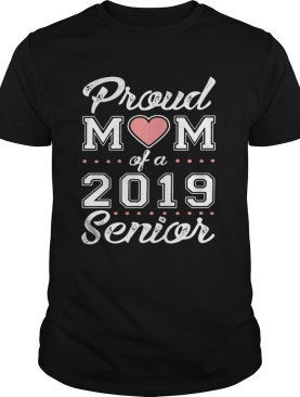 Proud mom of a 2019 senior shirt