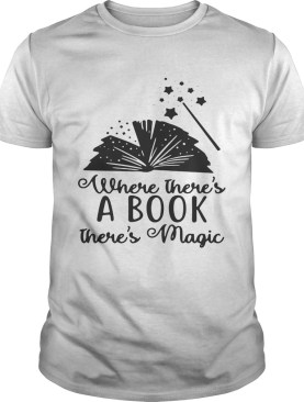 Harry Potter where there's a book there's magic shirt
