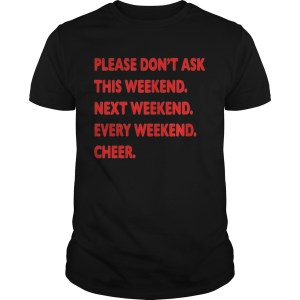 Please don't ask this weekend shirt