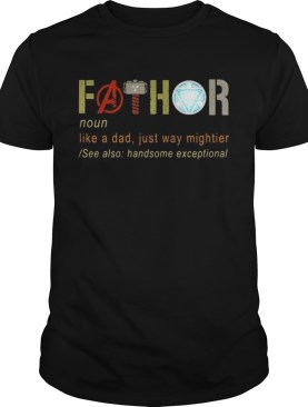 Fathers day fathor like a dad just way mightier Iron Man shirt