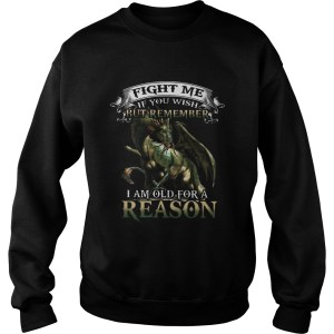 Viking Dragon Fight me if you wish but remember I am old for a reason Sweatshirt