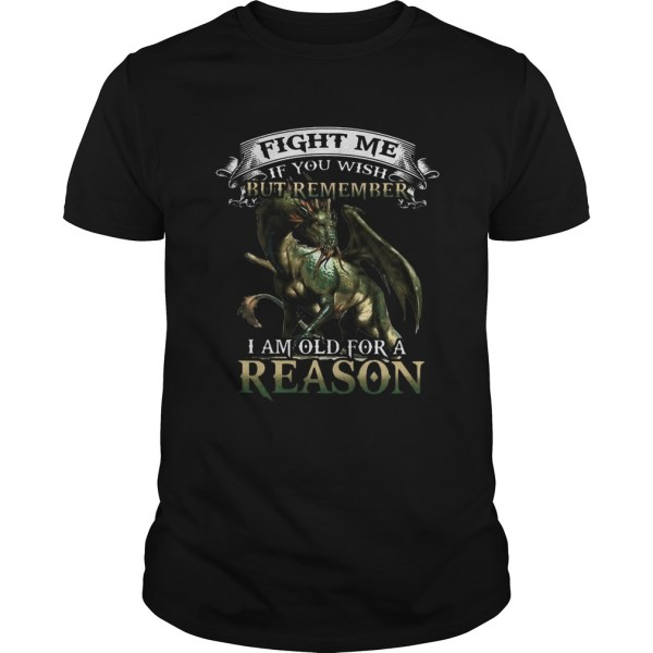 Viking Dragon Fight me if you wish but remember I am old for a reason shirt