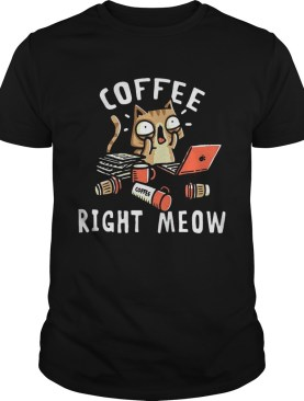 Coffee right meow shirt