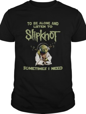 Yoda to be alone and listen to slipknot shirt
