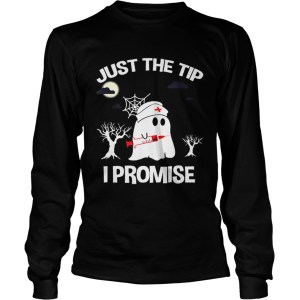 Awesome Halloween Just The Tip I Promise Nurse Gift For Men Women LongSleeve