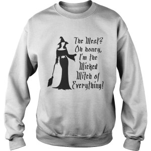 Halloween the west oh honey Im the wicked witch of everything Sweatshirt