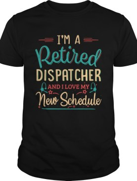 Im a retired dispatcher and I love my new schedule shirt