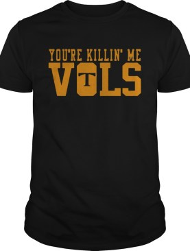 Youre Killin Me Vols Shirt