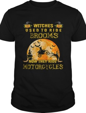 Witches Used To Ride Brooms Now They Ride Motorcycles TShirt