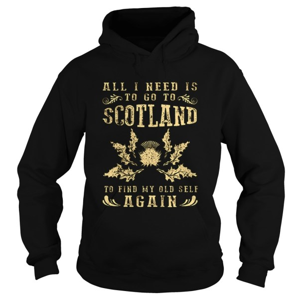 All I need is to go to scotland to find my old self again  Hoodie