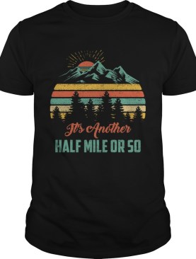 Retro Vintage Sunset Its Another Half Mile Or So shirt