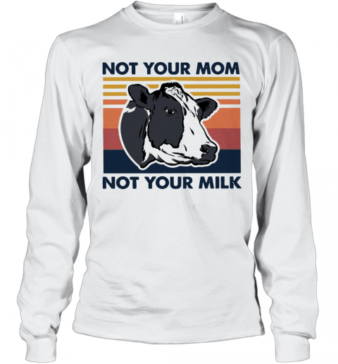 Cow Not Your Mom Not Your Milk Vintage T-Shirt Long Sleeved T-shirt