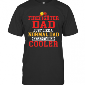 Firefighter Dad Just Like A Normal Dad Except Much Cooler T-Shirt Classic Men's T-shirt