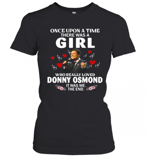 Once Upon A Time There Was A Girl Who Really Loved Donny Osmond T-Shirt Classic Women's T-shirt