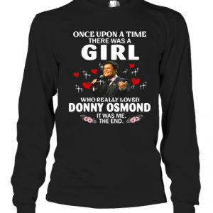 Once Upon A Time There Was A Girl Who Really Loved Donny Osmond T-Shirt Long Sleeved T-shirt