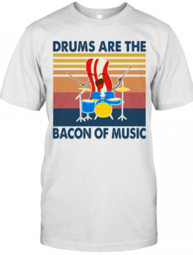 Drums Are The Bacon Of Music Vintage T-Shirt