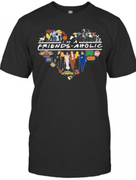 I'M A Friends Aholic T-Shirt