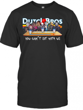 Horror Character Drink Dutch Bros Coffee You Can't Sit With Us T-Shirt
