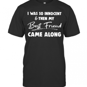 I Was So Innocent And Then My Best Friend Came Along T-Shirt Classic Men's T-shirt